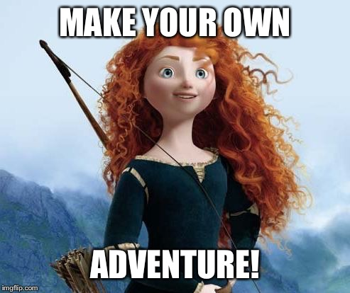 Merida Brave | MAKE YOUR OWN ADVENTURE! | image tagged in memes,merida brave | made w/ Imgflip meme maker