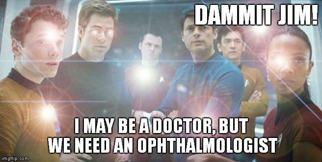 DAMMIT JIM! I MAY BE A DOCTOR, BUT WE NEED AN OPHTHALMOLOGIST | made w/ Imgflip meme maker