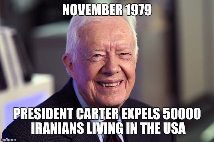Jimmy Carter | NOVEMBER 1979 PRESIDENT CARTER EXPELS 50000 IRANIANS LIVING IN THE USA | image tagged in jimmy carter | made w/ Imgflip meme maker