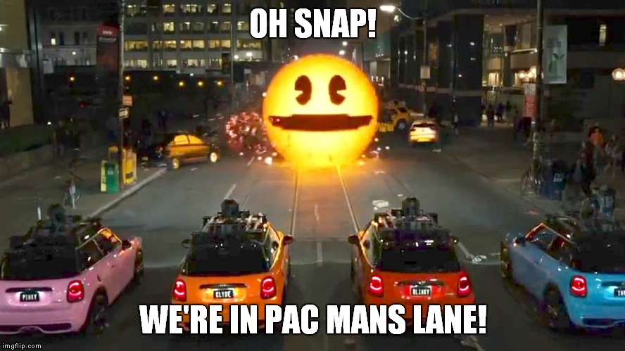 OH SNAP! WE'RE IN PAC MANS LANE! | made w/ Imgflip meme maker