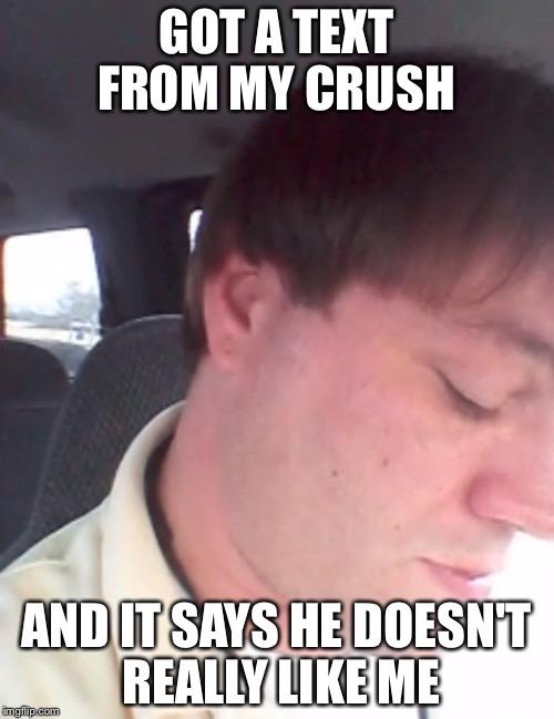 vkbu3 his crush don't like him imgflip,Crush Memes For Him