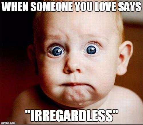 Image result for irregardless