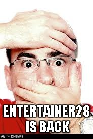 ENTERTAINER28 IS BACK | made w/ Imgflip meme maker