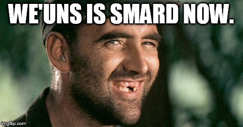 WE'UNS IS SMARD NOW. | made w/ Imgflip meme maker