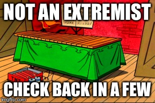 NOT AN EXTREMIST CHECK BACK IN A FEW | made w/ Imgflip meme maker