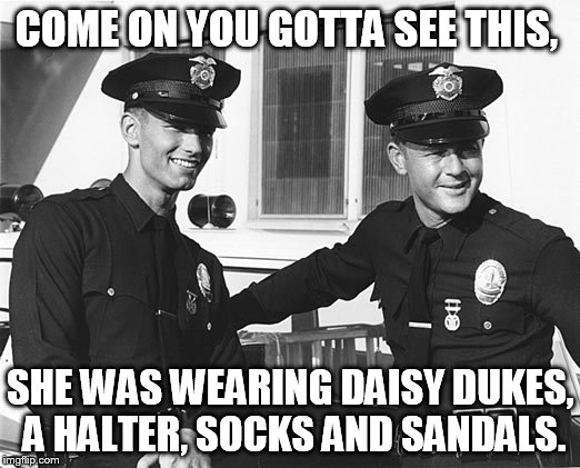 COME ON YOU GOTTA SEE THIS, SHE WAS WEARING DAISY DUKES, A HALTER, SOCKS AND SANDALS. | made w/ Imgflip meme maker