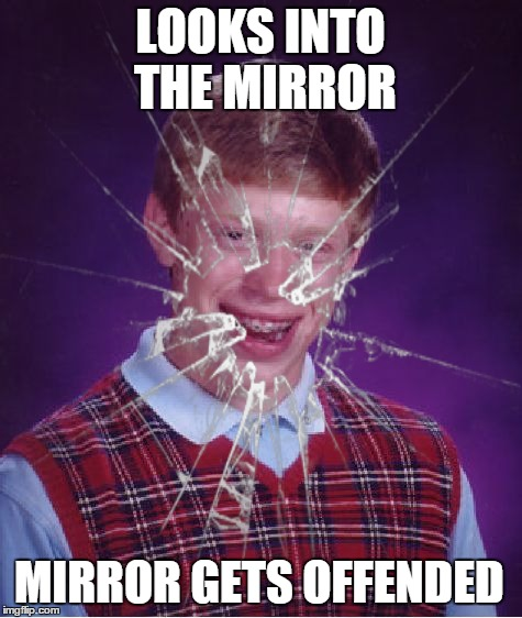 LOOKS INTO THE MIRROR MIRROR GETS OFFENDED | made w/ Imgflip meme maker