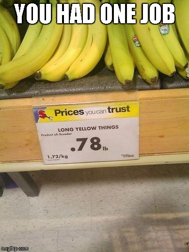 bananas | YOU HAD ONE JOB | image tagged in bananas | made w/ Imgflip meme maker