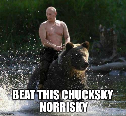 Putin Thats Cute | BEAT THIS CHUCKSKY NORRISKY | image tagged in putin thats cute | made w/ Imgflip meme maker