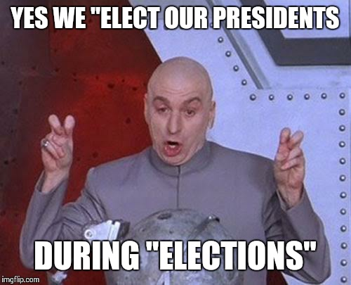 "Dr Evil Laser Meme | YES WE ""ELECT OUR PRESIDENTS DURING ""ELECTIONS"" 