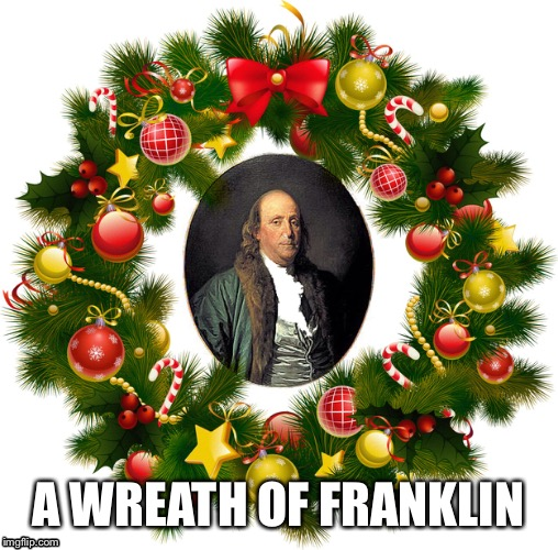 A Wreath of Franklin | A WREATH OF FRANKLIN | image tagged in christmas,funny,music,xmas | made w/ Imgflip meme maker