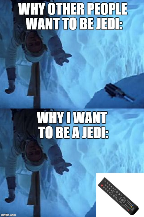 Luke Skywalker lightsaber | WHY OTHER PEOPLE WANT TO BE JEDI: WHY I WANT TO BE A JEDI: | image tagged in memes,lightsaber,jedi | made w/ Imgflip meme maker