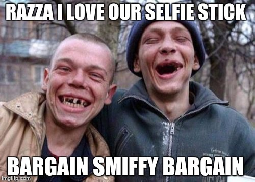 Ugly Twins Meme | RAZZA I LOVE OUR SELFIE STICK BARGAIN SMIFFY BARGAIN | image tagged in memes,ugly twins | made w/ Imgflip meme maker
