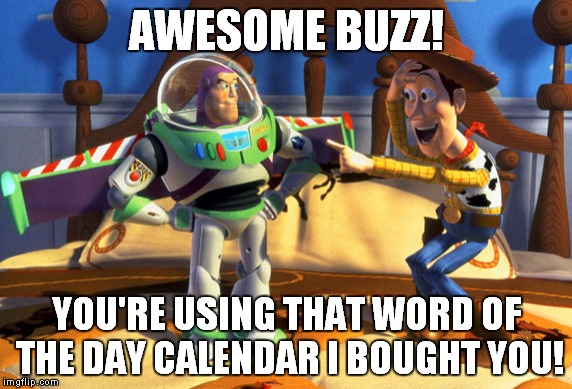 AWESOME BUZZ! YOU'RE USING THAT WORD OF THE DAY CALENDAR I BOUGHT YOU! | made w/ Imgflip meme maker