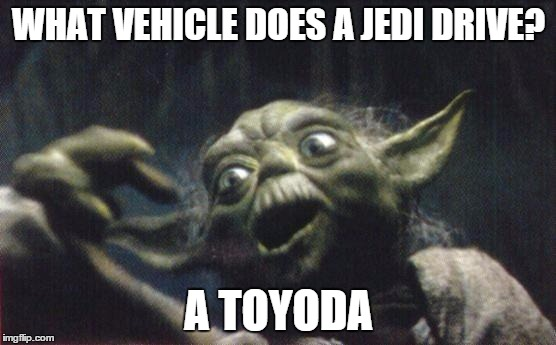 jedi vehicles | WHAT VEHICLE DOES A JEDI DRIVE? A TOYODA | image tagged in yoda joke | made w/ Imgflip meme maker