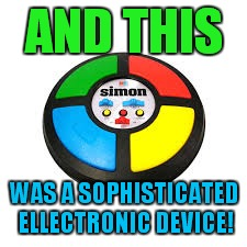 AND THIS WAS A SOPHISTICATED ELLECTRONIC DEVICE! | made w/ Imgflip meme maker