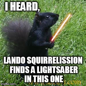 I HEARD, LANDO SQUIRRELISSION FINDS A LIGHTSABER IN THIS ONE | made w/ Imgflip meme maker