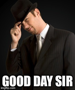 GOOD DAY SIR | made w/ Imgflip meme maker