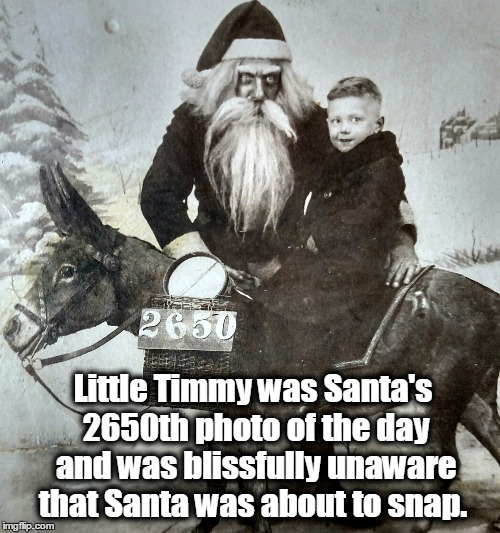 Santa Snaps | Little Timmy was Santa's 2650th photo of the day and was blissfully unaware that Santa was about to snap. | image tagged in santa,christmas,holidays | made w/ Imgflip meme maker