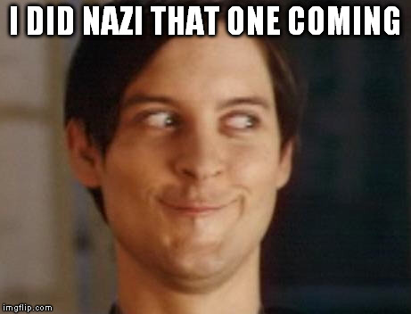 I DID NAZI THAT ONE COMING | made w/ Imgflip meme maker