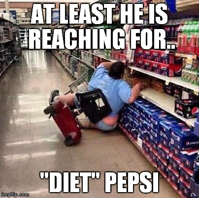 "AT LEAST HE IS REACHING FOR.. ""DIET"" PEPSI 