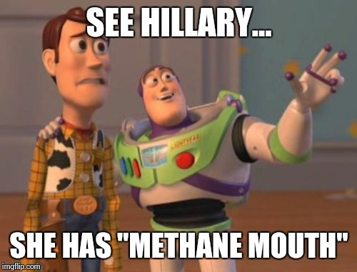 "X, X Everywhere Meme | SEE HILLARY... SHE HAS ""METHANE MOUTH"" 