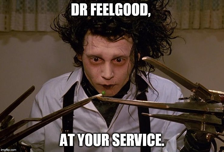 DR FEELGOOD, AT YOUR SERVICE. | made w/ Imgflip meme maker