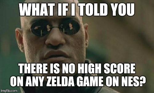 Matrix Morpheus Meme | WHAT IF I TOLD YOU THERE IS NO HIGH SCORE ON ANY ZELDA GAME ON NES? | image tagged in memes,matrix morpheus | made w/ Imgflip meme maker