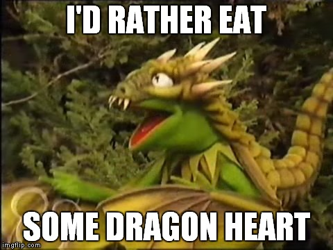 I'D RATHER EAT SOME DRAGON HEART | made w/ Imgflip meme maker