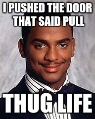 Carlton the Thug | I PUSHED THE DOOR THAT SAID PULL THUG LIFE | image tagged in thug life,carlton | made w/ Imgflip meme maker