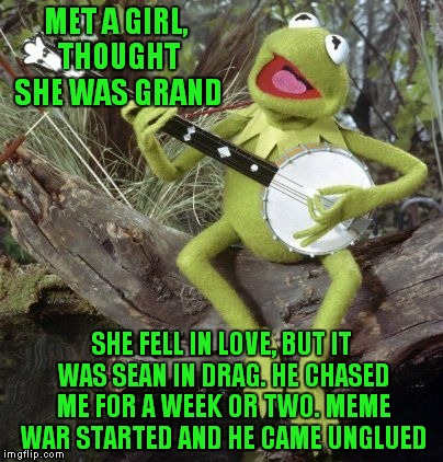 Kermit S Version Of Puddle Of Mud S She F N Hates Me Imgflip