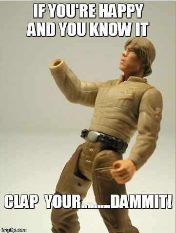 cool hand luke | IF YOU'RE HAPPY AND YOU KNOW IT CLAP  YOUR.........DAMMIT! | image tagged in luke,meme,star wars,funny | made w/ Imgflip meme maker