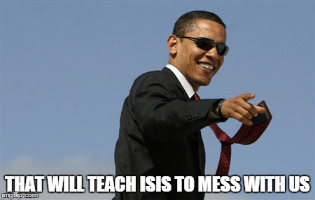 THAT WILL TEACH ISIS TO MESS WITH US | made w/ Imgflip meme maker