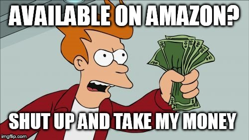 AVAILABLE ON AMAZON? | made w/ Imgflip meme maker