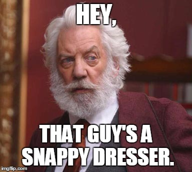 HEY, THAT GUY'S A SNAPPY DRESSER. | made w/ Imgflip meme maker