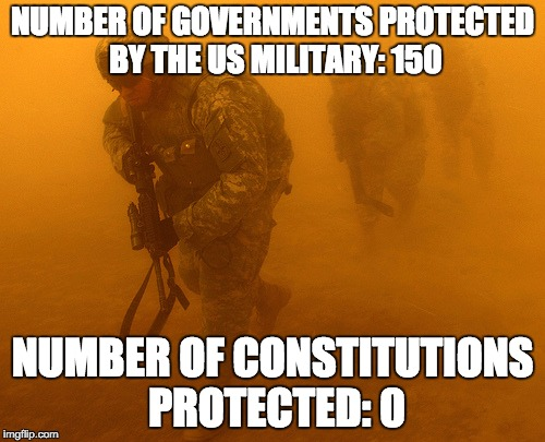 Soldiers | NUMBER OF GOVERNMENTS PROTECTED BY THE US MILITARY: 150 NUMBER OF CONSTITUTIONS PROTECTED: 0 | image tagged in soldiers,constitution,oath | made w/ Imgflip meme maker