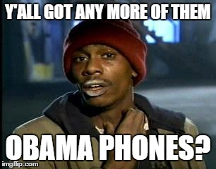 Y'ALL GOT ANY MORE OF THEM OBAMA PHONES? | made w/ Imgflip meme maker