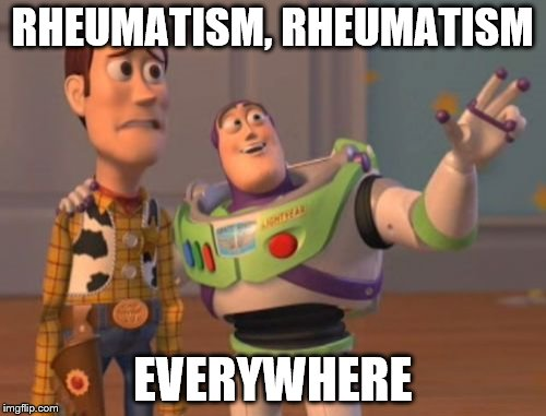 X, X Everywhere Meme | RHEUMATISM, RHEUMATISM EVERYWHERE | image tagged in memes,x, x everywhere,x x everywhere | made w/ Imgflip meme maker