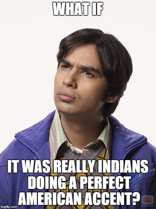 WHAT IF IT WAS REALLY INDIANS DOING A PERFECT AMERICAN ACCENT? | made w/ Imgflip meme maker