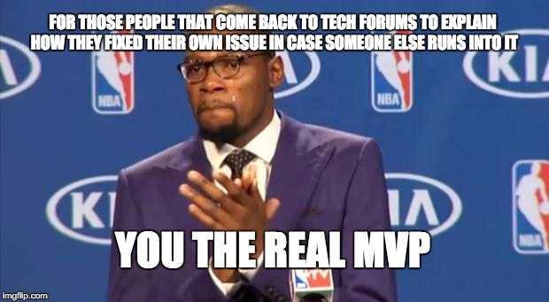 You The Real MVP Meme | FOR THOSE PEOPLE THAT COME BACK TO TECH FORUMS TO EXPLAIN HOW THEY FIXED THEIR OWN ISSUE IN CASE SOMEONE ELSE RUNS INTO IT YOU THE REAL MVP | image tagged in memes,you the real mvp,AdviceAnimals | made w/ Imgflip meme maker