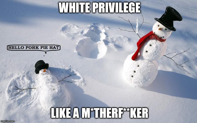 vrnxf white privilege snowmen imgflip
