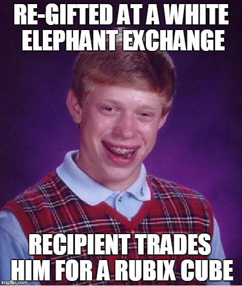 Bad Luck Brian Meme | RE-GIFTED AT A WHITE ELEPHANT EXCHANGE RECIPIENT TRADES HIM FOR A RUBIX CUBE | image tagged in memes,bad luck brian | made w/ Imgflip meme maker