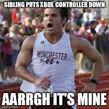 It's mine! | SIBLING PUTS XBOX CONTROLLER DOWN AARRGH IT'S MINE | image tagged in it's mine | made w/ Imgflip meme maker