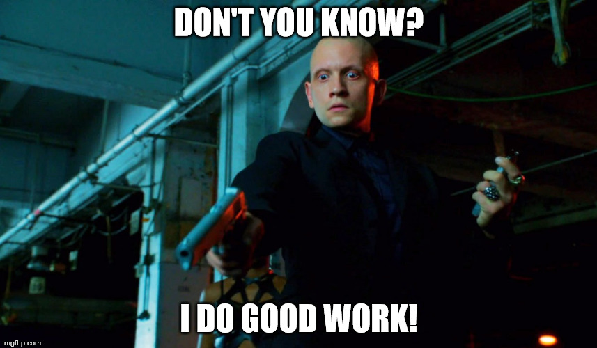 Don't You Know? | DON'T YOU KNOW? I DO GOOD WORK! | image tagged in good work,memes,victor,gotham,don't you,hitman | made w/ Imgflip meme maker