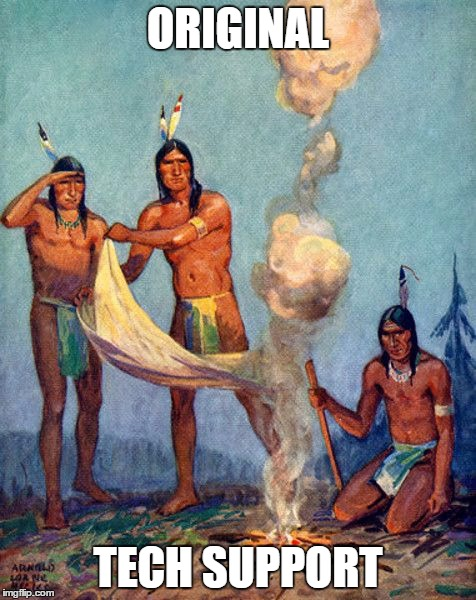 Indian smoke signals | ORIGINAL TECH SUPPORT | image tagged in indian smoke signals | made w/ Imgflip meme maker
