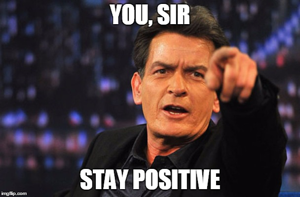 Charlie Sheen Hiv | YOU, SIR STAY POSITIVE | image tagged in charlie sheen hiv | made w/ Imgflip meme maker