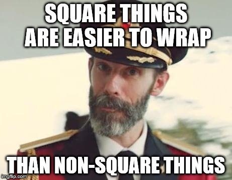 Captain Obvious | SQUARE THINGS ARE EASIER TO WRAP THAN NON-SQUARE THINGS | image tagged in captain obvious,wrapping,presents,christmas | made w/ Imgflip meme maker