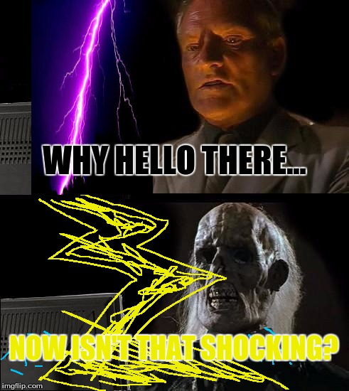 Ill Just Wait Here | WHY HELLO THERE... NOW ISN'T THAT SHOCKING? | image tagged in memes,ill just wait here,lighting bolt,death | made w/ Imgflip meme maker