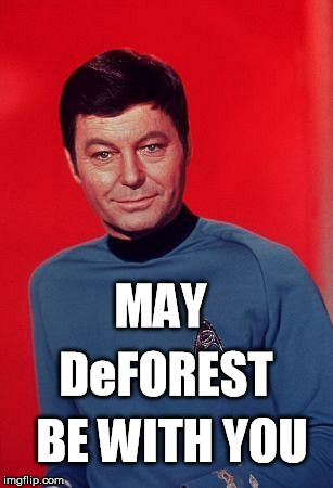 May DeForest be with you | MAY BE WITH YOU DeFOREST | image tagged in star trek,dr mccoy,deforest kelley,may the force be with you,star wars | made w/ Imgflip meme maker
