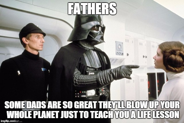 Funny Memes For Dads : Leia isn't daddy's little girl anymore imgflip